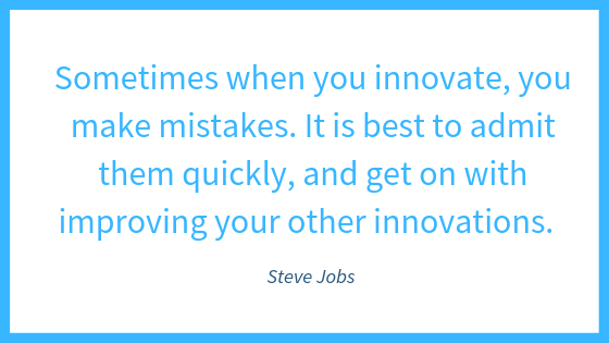 _Sometimes when you innovate, you make mistakes. It is best to admit them quickly, and get on with improving your other innovations._ Steve Jobs (2)